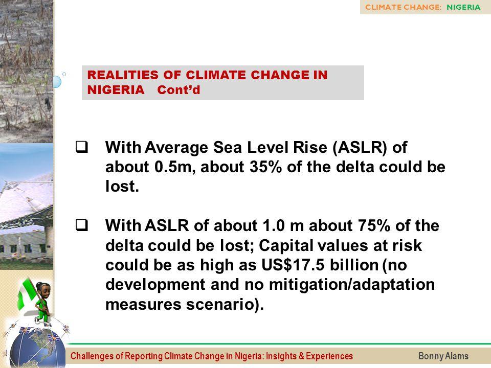 Challenges of Reporting Climate Change in Nigeria: Insights & Experiences Bonny Alams  With Average Sea Level Rise (ASLR) of about 0.5m, about 35% of