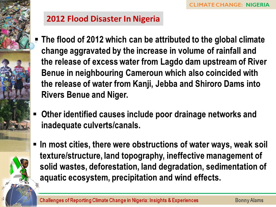 Challenges of Reporting Climate Change in Nigeria: Insights & Experiences Bonny Alams CLIMATE CHANGE: NIGERIA 2012 Flood Disaster In Nigeria  The flo