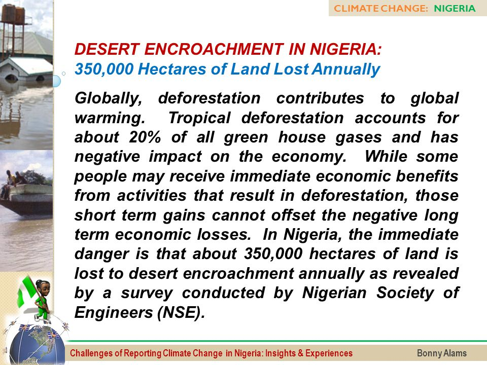 Challenges of Reporting Climate Change in Nigeria: Insights & Experiences Bonny Alams CLIMATE CHANGE: NIGERIA DESERT ENCROACHMENT IN NIGERIA: 350,000