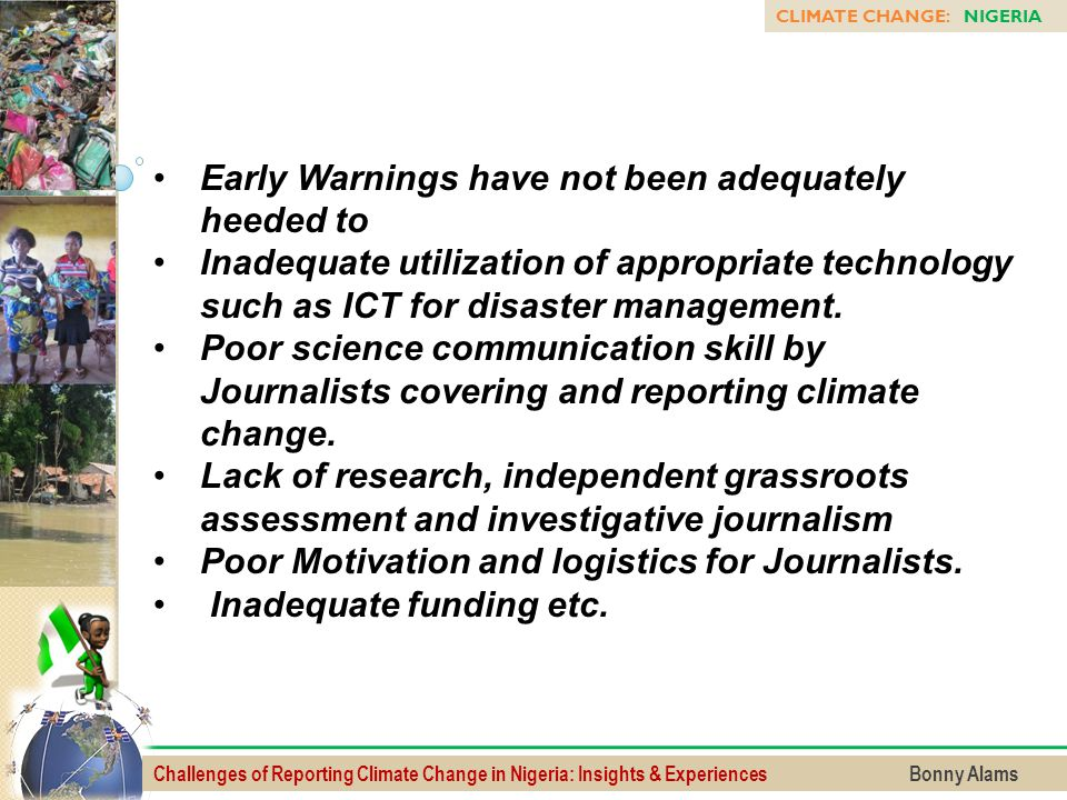Challenges of Reporting Climate Change in Nigeria: Insights & Experiences Bonny Alams CLIMATE CHANGE: NIGERIA Early Warnings have not been adequately