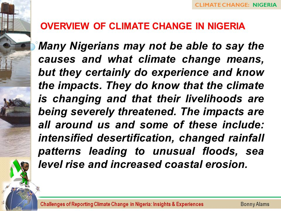 Challenges of Reporting Climate Change in Nigeria: Insights & Experiences Bonny Alams Many Nigerians may not be able to say the causes and what climat