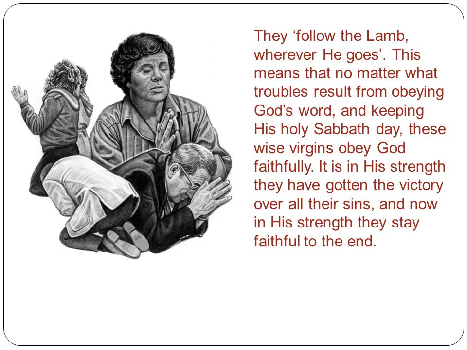 They 'follow the Lamb, wherever He goes'.