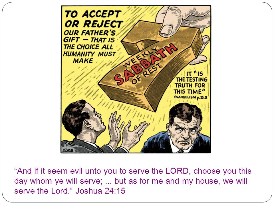 And if it seem evil unto you to serve the LORD, choose you this day whom ye will serve;...