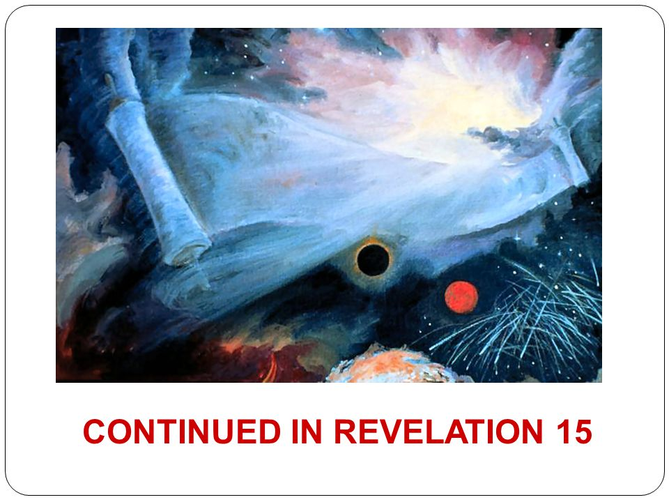 CONTINUED IN REVELATION 15