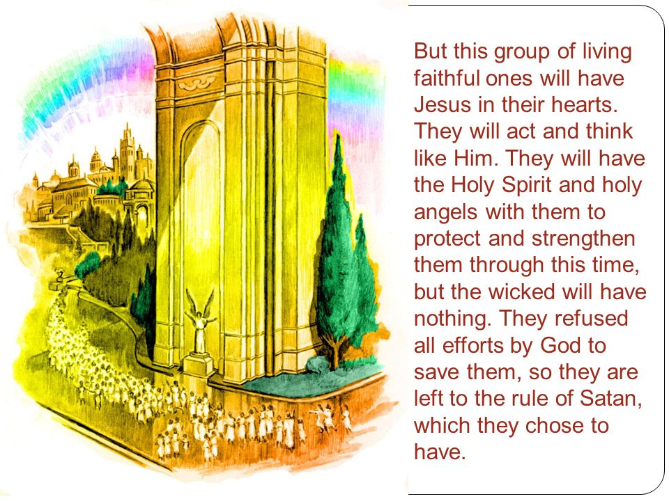 But this group of living faithful ones will have Jesus in their hearts.