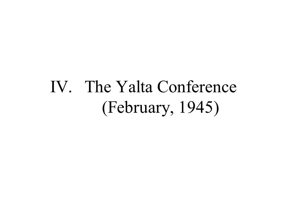 IV.The Yalta Conference (February, 1945)