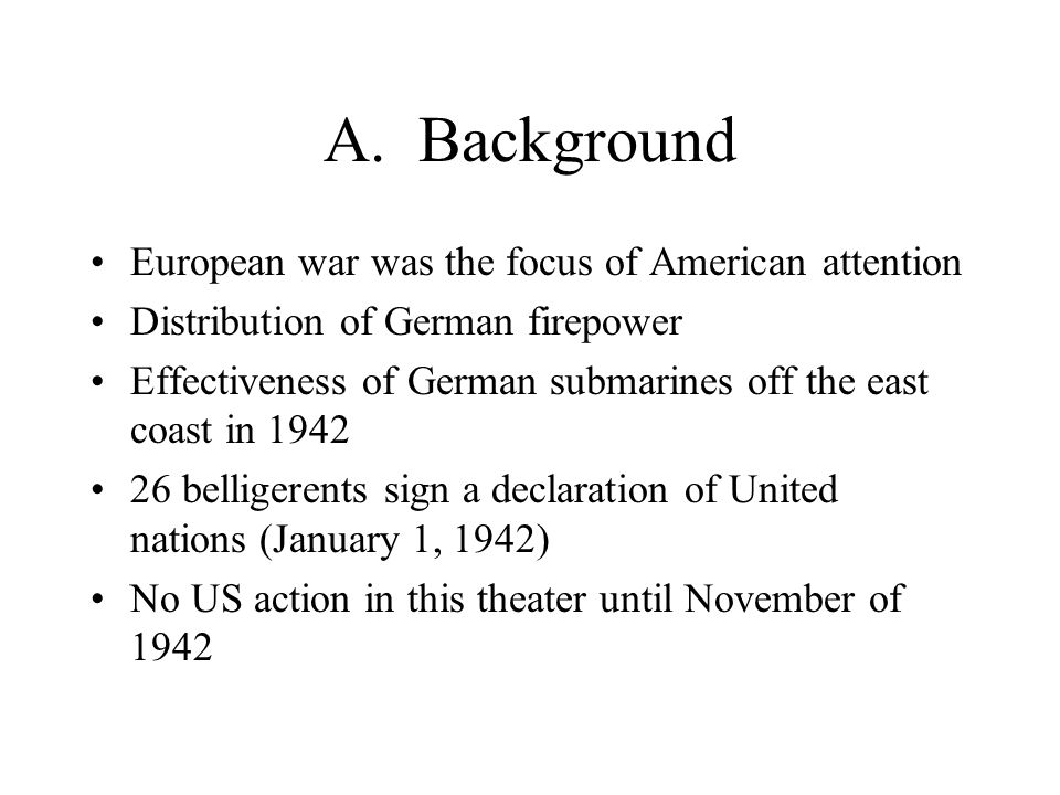 A. Background European war was the focus of American attention Distribution of German firepower Effectiveness of German submarines off the east coast