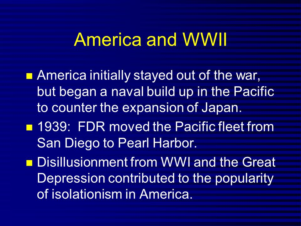 America and WWII America initially stayed out of the war, but began a naval build up in the Pacific to counter the expansion of Japan.