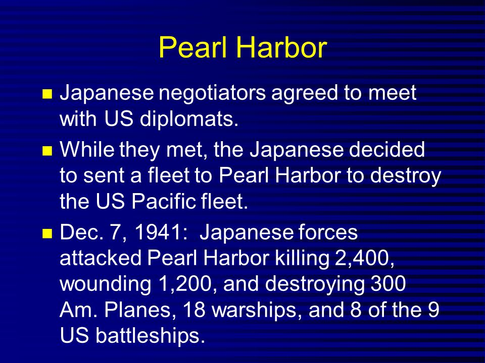 Pearl Harbor Japanese negotiators agreed to meet with US diplomats. While they met, the Japanese decided to sent a fleet to Pearl Harbor to destroy th