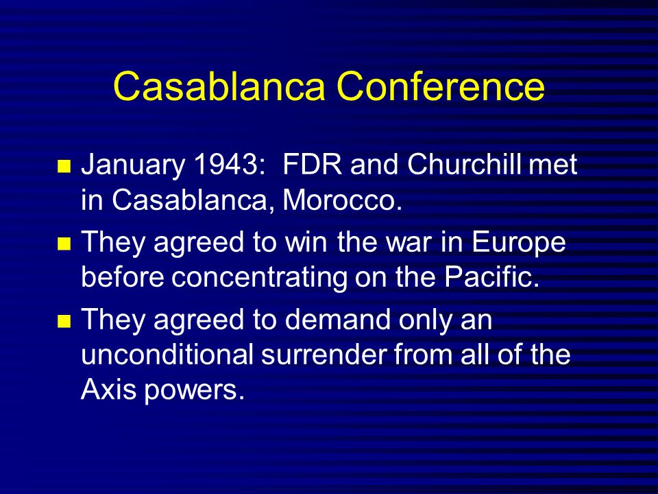 Casablanca Conference January 1943: FDR and Churchill met in Casablanca, Morocco.