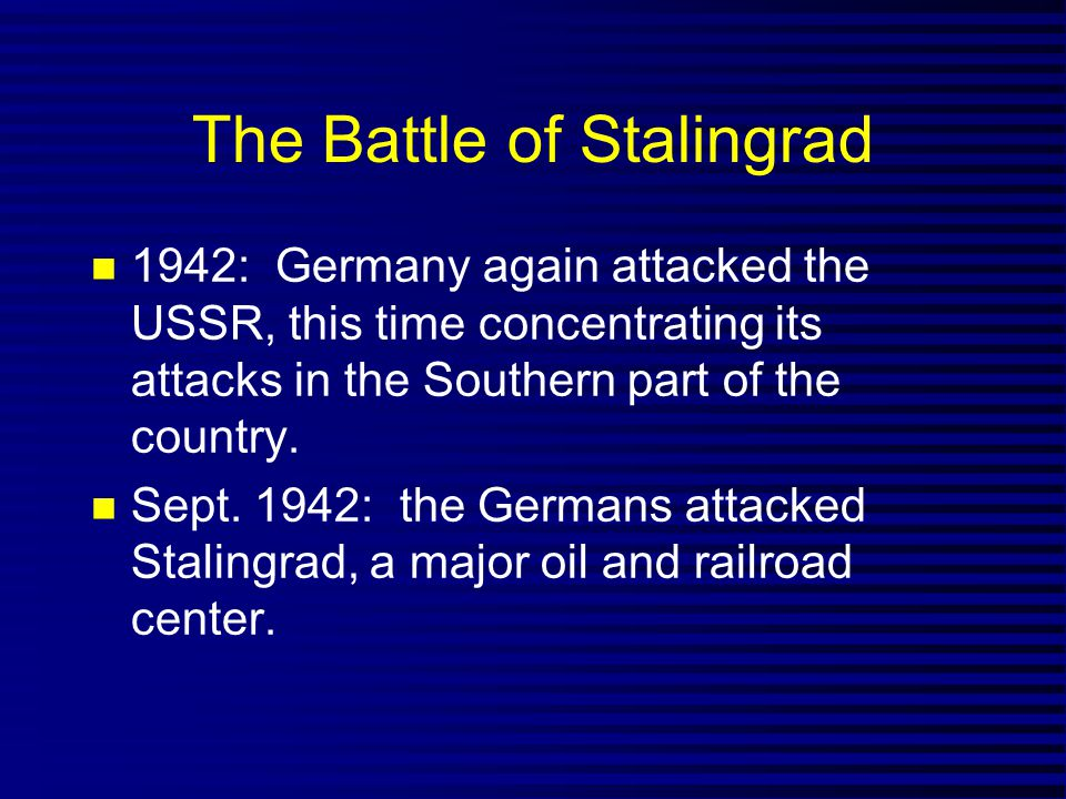 The Battle of Stalingrad 1942: Germany again attacked the USSR, this time concentrating its attacks in the Southern part of the country. Sept. 1942: t