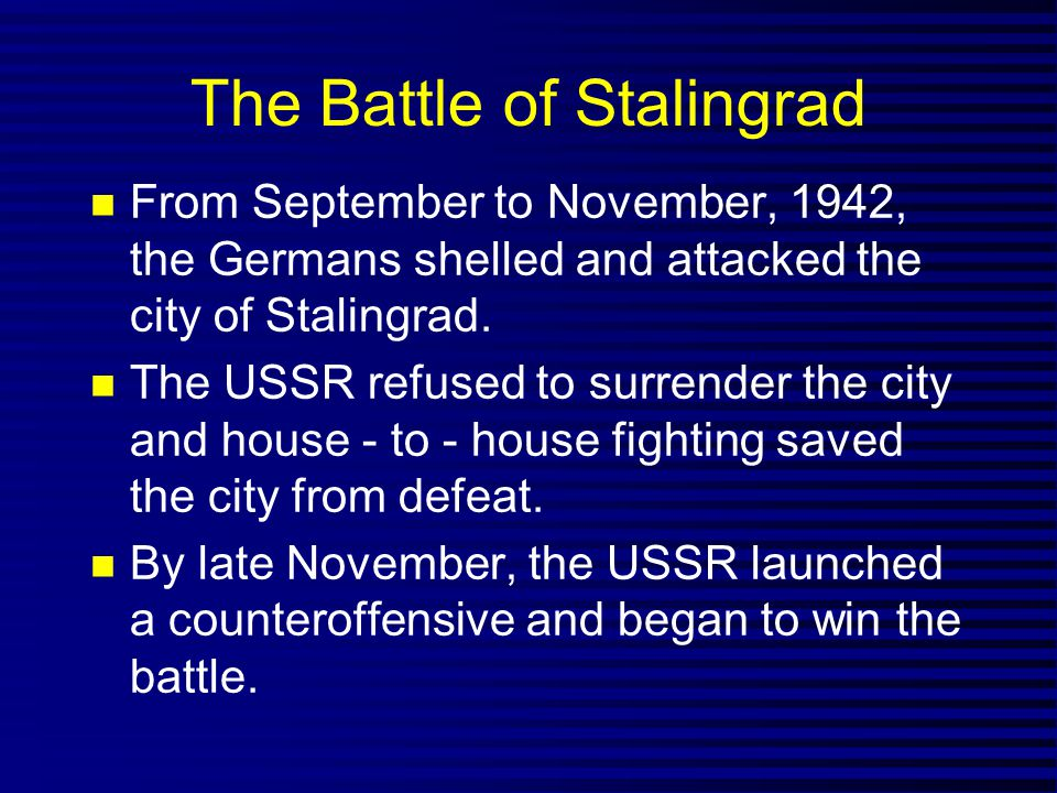 The Battle of Stalingrad From September to November, 1942, the Germans shelled and attacked the city of Stalingrad.