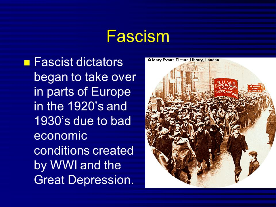 Fascism Fascist dictators began to take over in parts of Europe in the 1920's and 1930's due to bad economic conditions created by WWI and the Great D