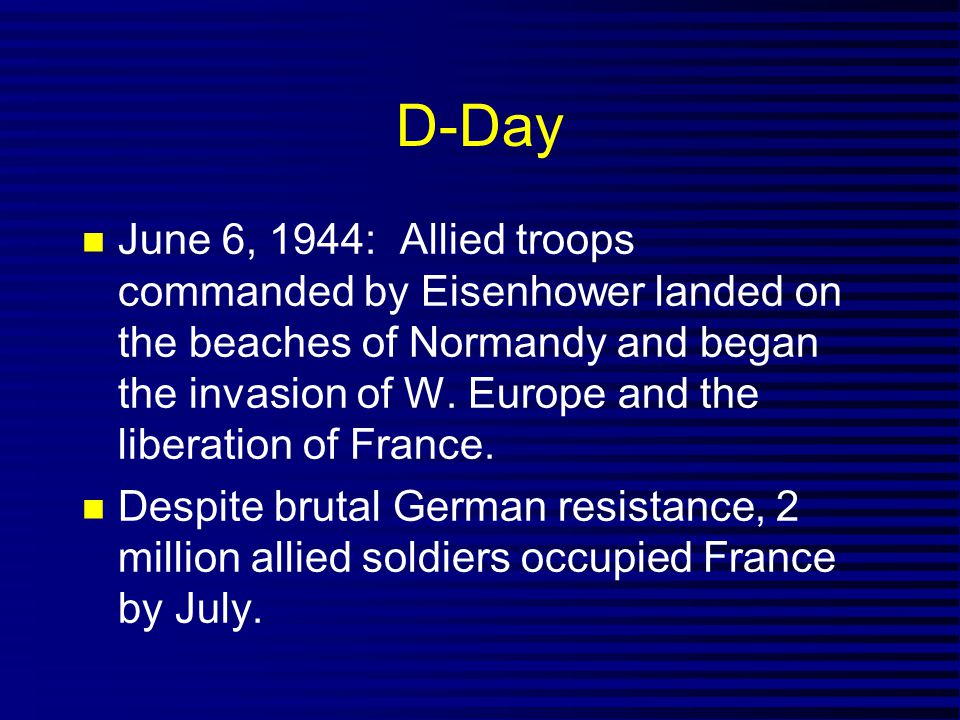 D-Day June 6, 1944: Allied troops commanded by Eisenhower landed on the beaches of Normandy and began the invasion of W.