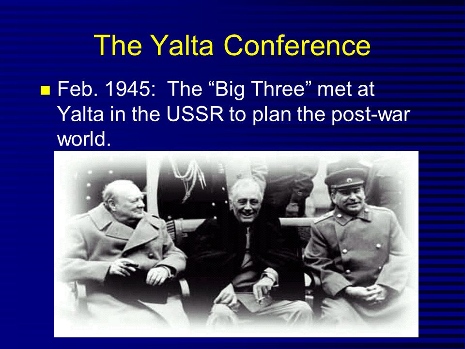 "The Yalta Conference Feb. 1945: The ""Big Three"" met at Yalta in the USSR to plan the post-war world."