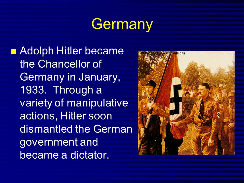 Germany Adolph Hitler became the Chancellor of Germany in January, 1933.