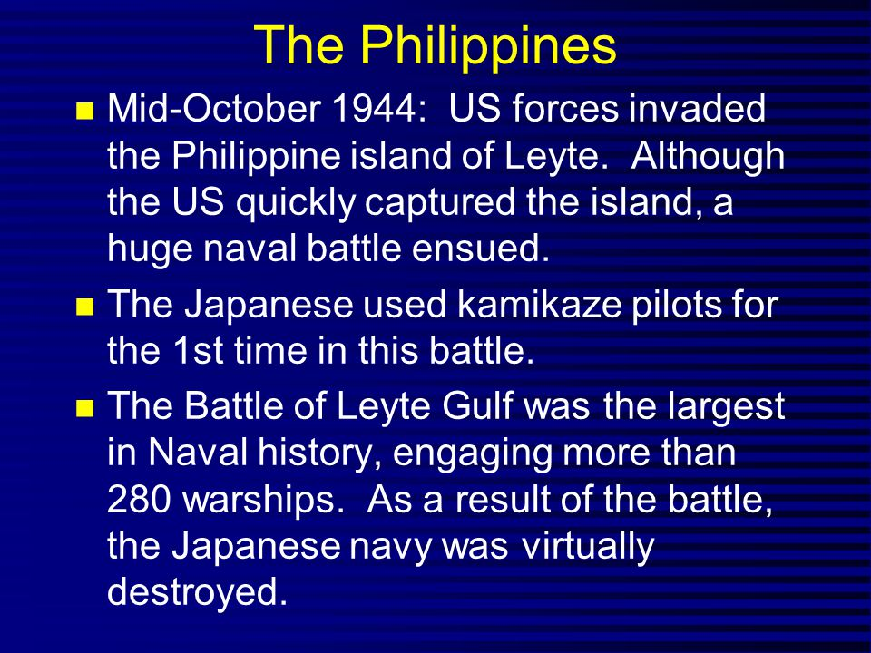 The Philippines Mid-October 1944: US forces invaded the Philippine island of Leyte.