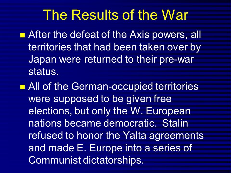 The Results of the War After the defeat of the Axis powers, all territories that had been taken over by Japan were returned to their pre-war status. A