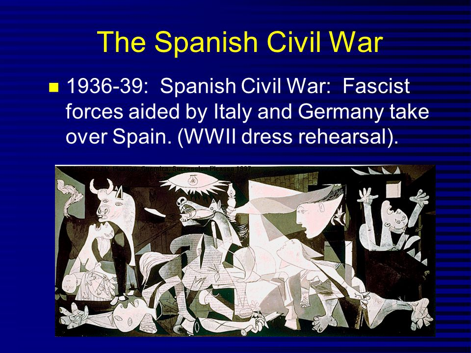 The Spanish Civil War 1936-39: Spanish Civil War: Fascist forces aided by Italy and Germany take over Spain. (WWII dress rehearsal).