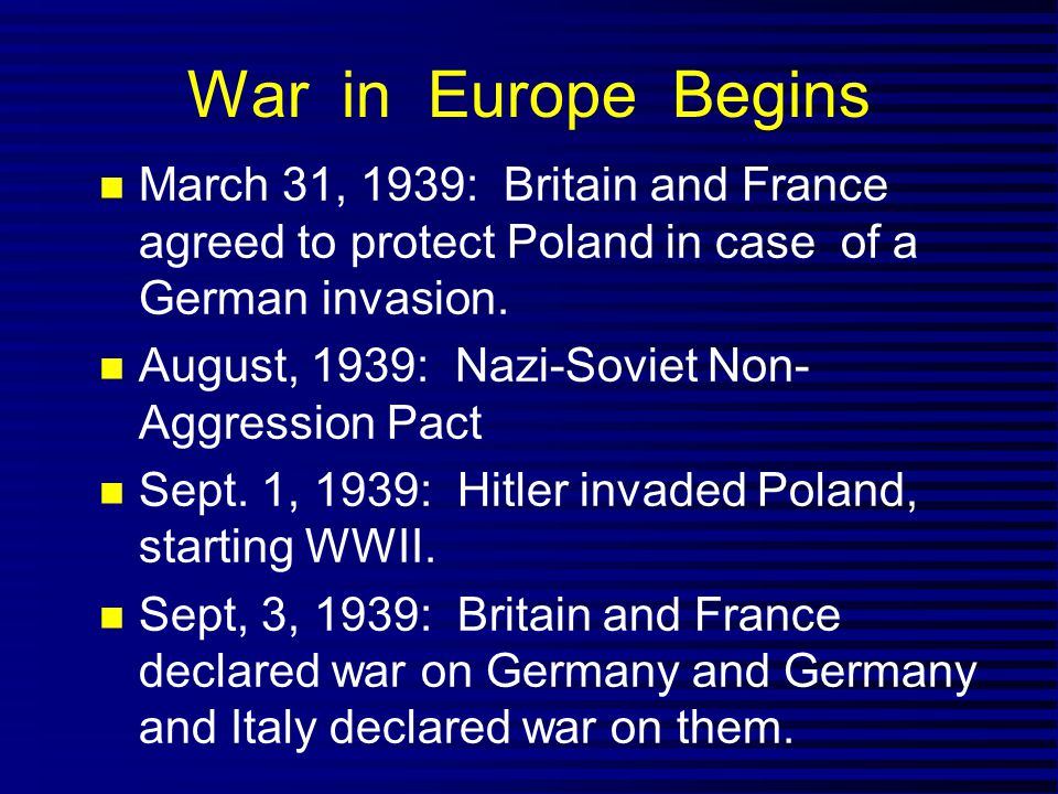 War in Europe Begins March 31, 1939: Britain and France agreed to protect Poland in case of a German invasion.