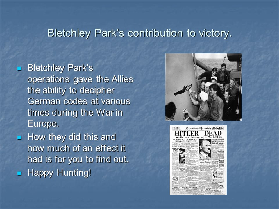 Bletchley Park's contribution to victory.