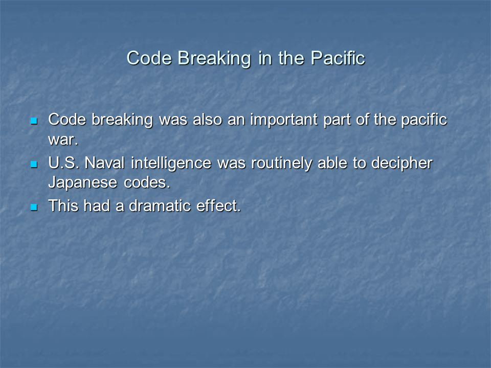 Code Breaking in the Pacific Code breaking was also an important part of the pacific war. Code breaking was also an important part of the pacific war.