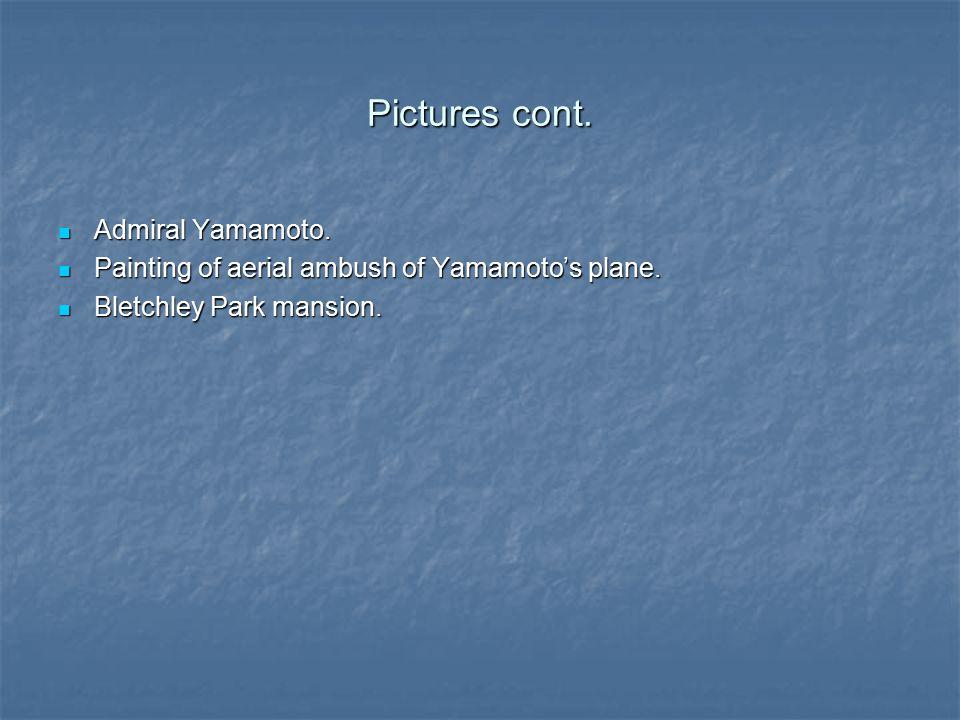 Pictures cont. Admiral Yamamoto. Admiral Yamamoto.