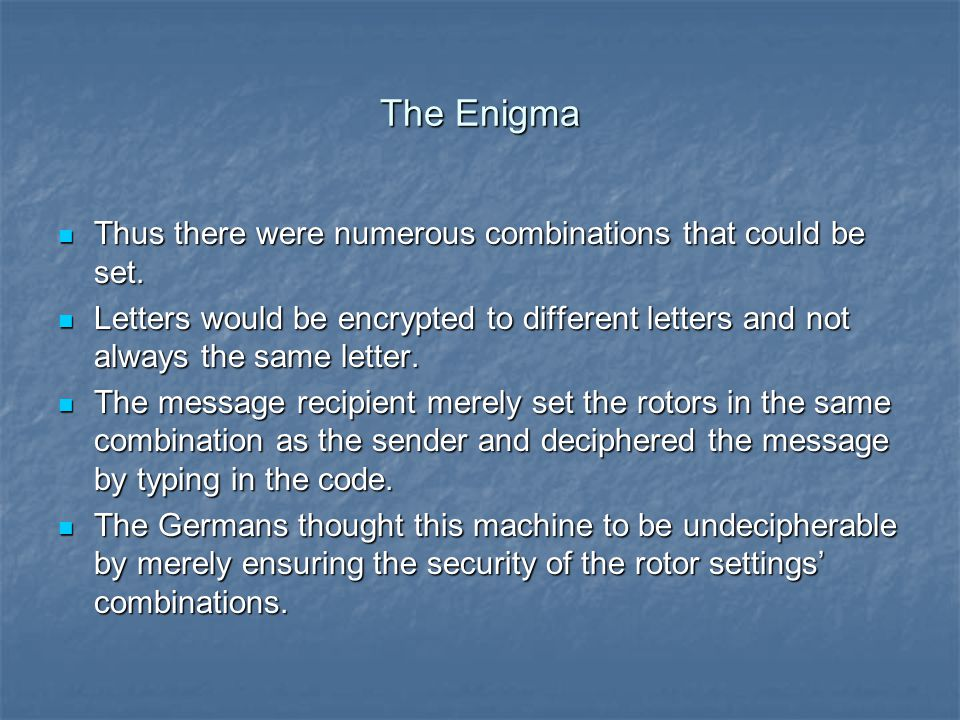 The Enigma Thus there were numerous combinations that could be set. Thus there were numerous combinations that could be set. Letters would be encrypte