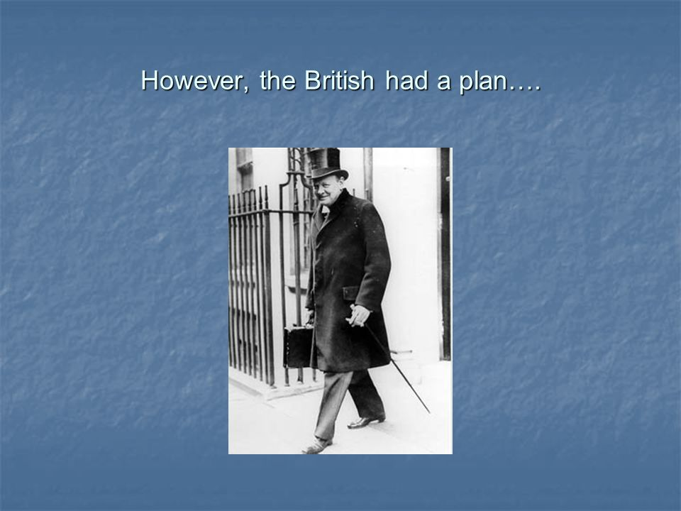 However, the British had a plan….