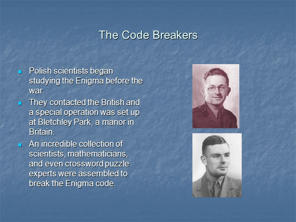 The Code Breakers Polish scientists began studying the Enigma before the war.
