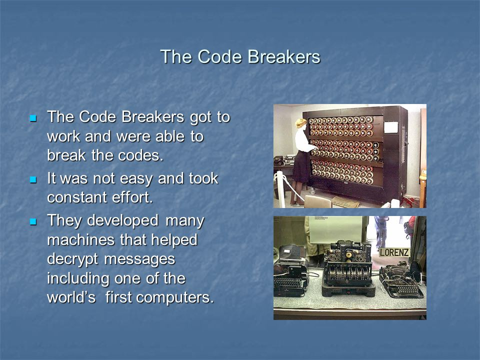 The Code Breakers The Code Breakers got to work and were able to break the codes.