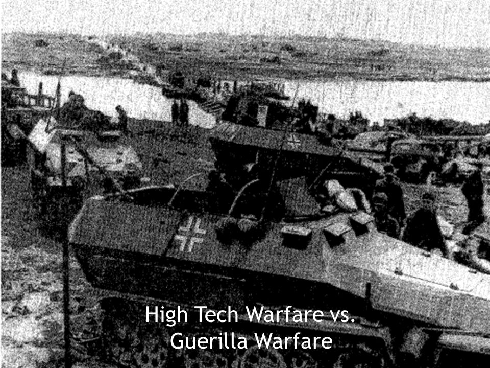 High Tech Warfare vs. Guerilla Warfare