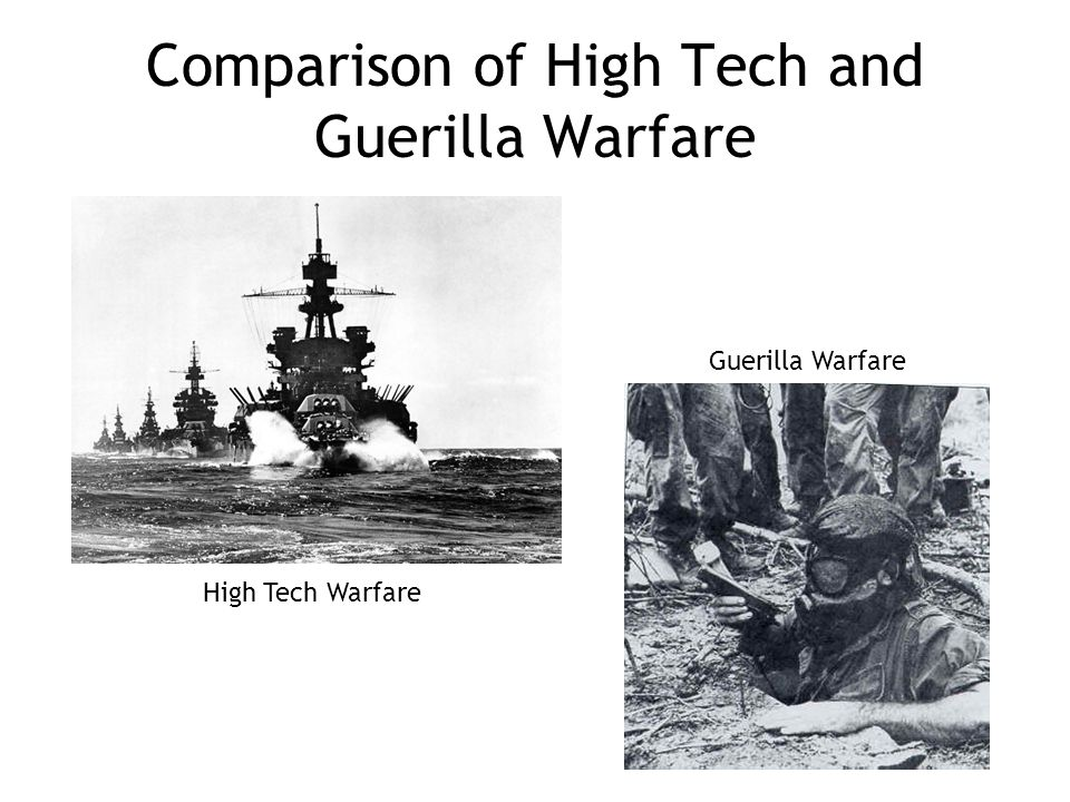 Comparison of High Tech and Guerilla Warfare Guerilla Warfare High Tech Warfare