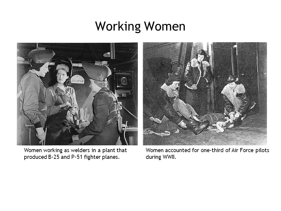 Working Women Women working as welders in a plant that produced B-25 and P-51 fighter planes.