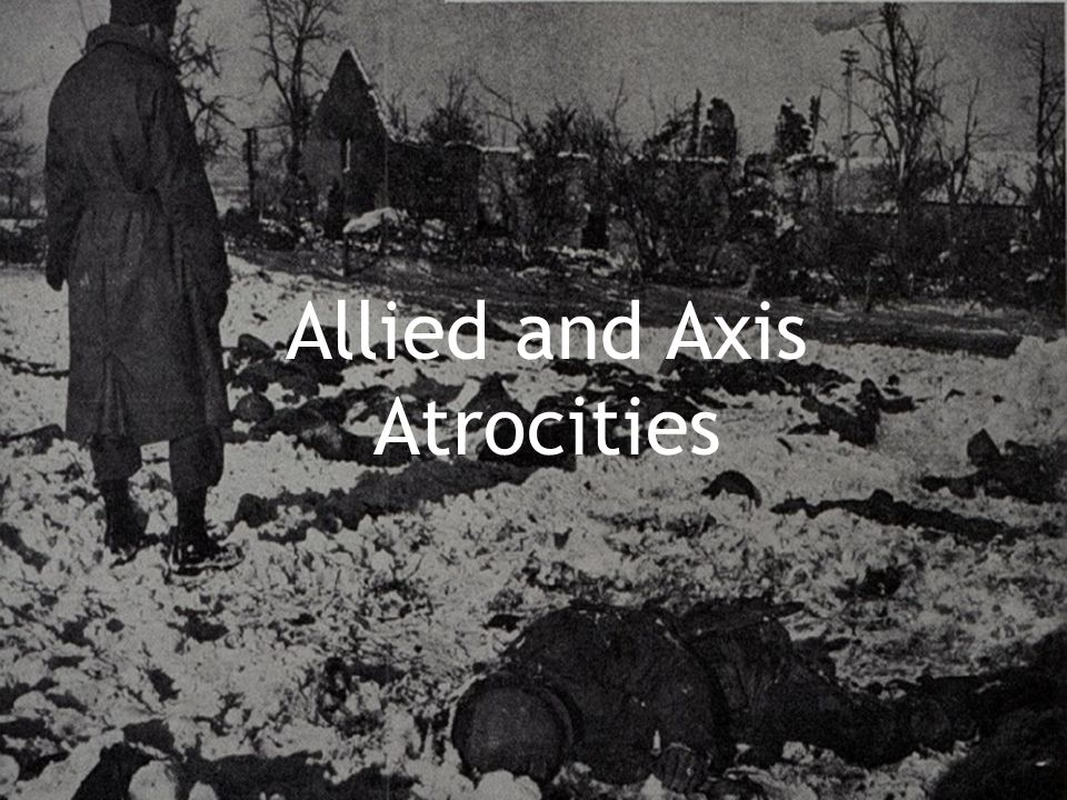 Allied and Axis Atrocities