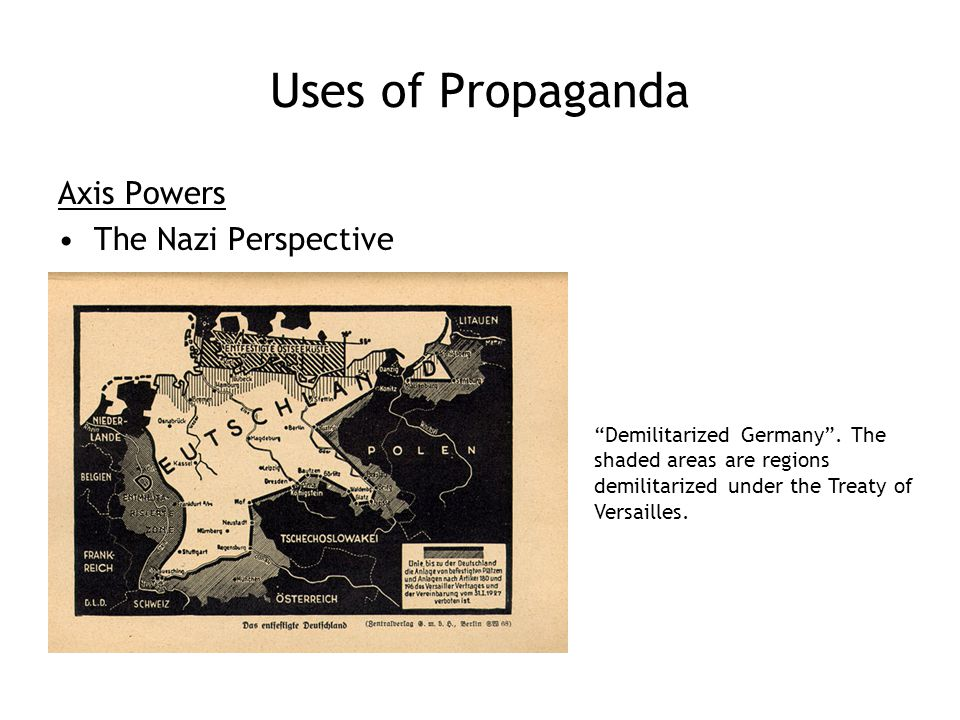 Uses of Propaganda Axis Powers The Nazi Perspective Demilitarized Germany .
