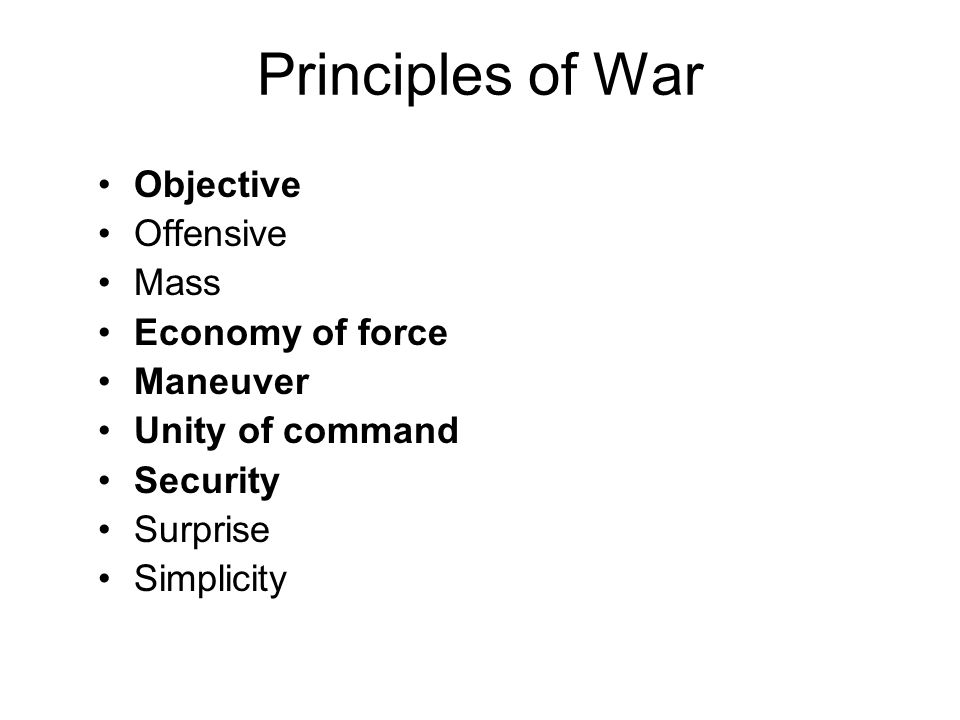 Principles of War Objective Offensive Mass Economy of force Maneuver Unity of command Security Surprise Simplicity