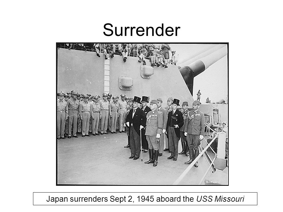 Surrender Japan surrenders Sept 2, 1945 aboard the USS Missouri