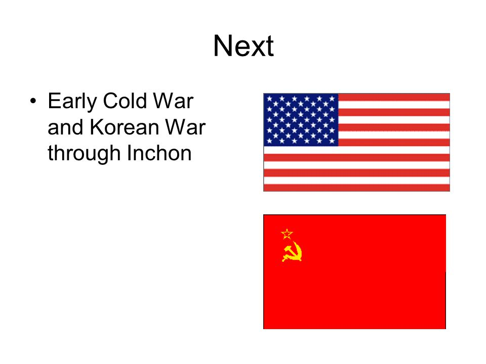Next Early Cold War and Korean War through Inchon