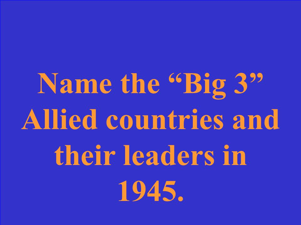 Italy – Mussolini Japan – Tojo Germany – Hitler