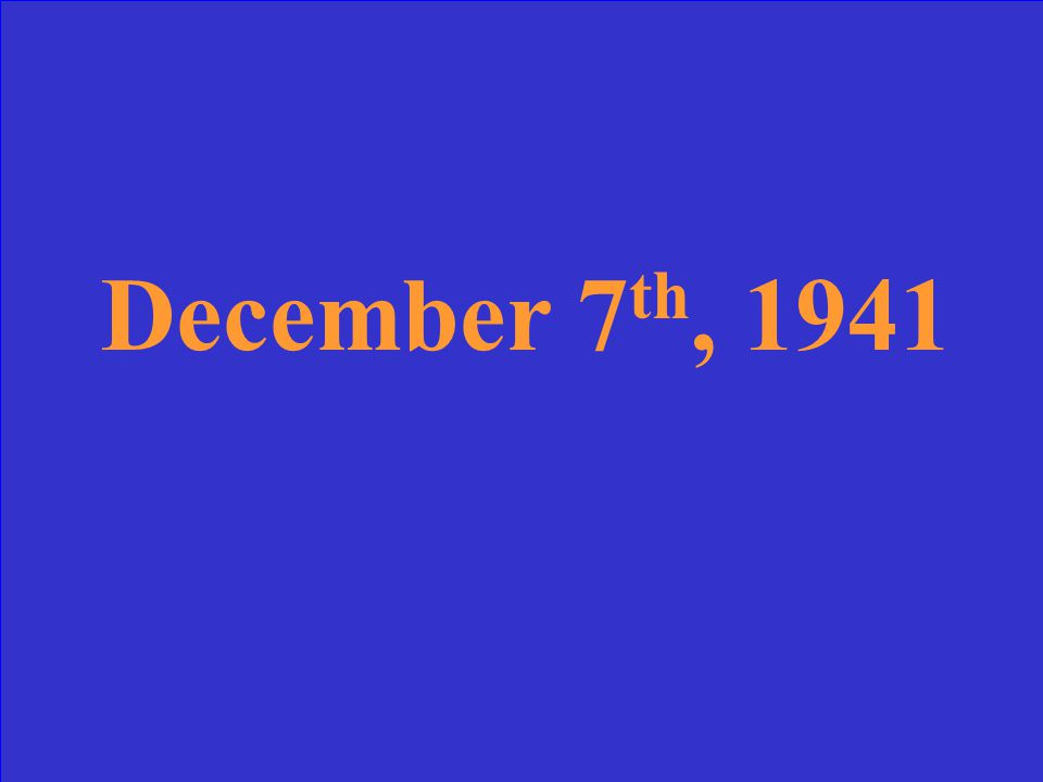 What was the date of the attack on Pearl Harbor?