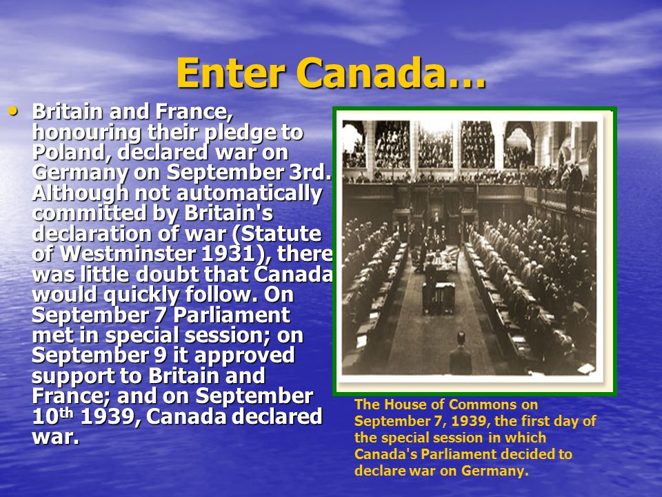 Canadian Preparations When Canada declared war in 1939, there were only about 10 000 soldiers in its armed forces.