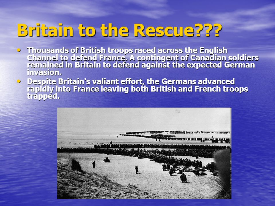 The Miracle of Dunkirk In May, 1940, British troops had to be evacuated from the seaport town of Dunkirk on the French coast.