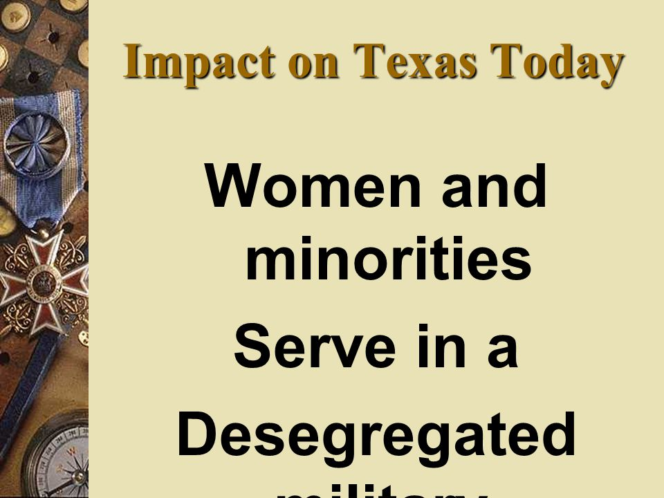 Women and minorities Serve in a Desegregated military. Impact on Texas Today
