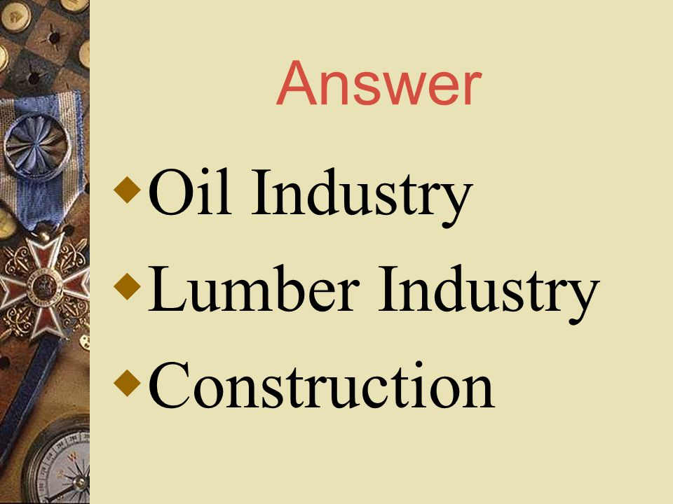 Answer  Oil Industry  Lumber Industry  Construction