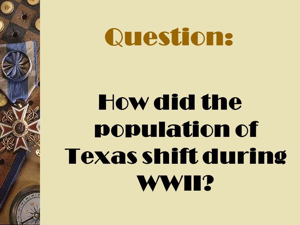 Question: How did the population of Texas shift during WWII?