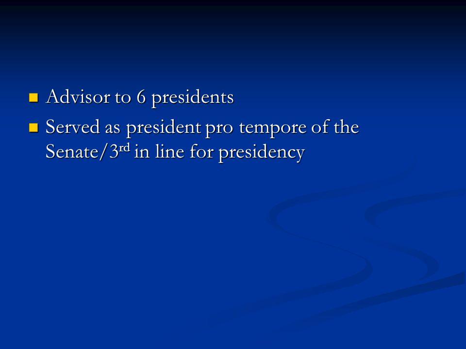 Advisor to 6 presidents Advisor to 6 presidents Served as president pro tempore of the Senate/3 rd in line for presidency Served as president pro tempore of the Senate/3 rd in line for presidency