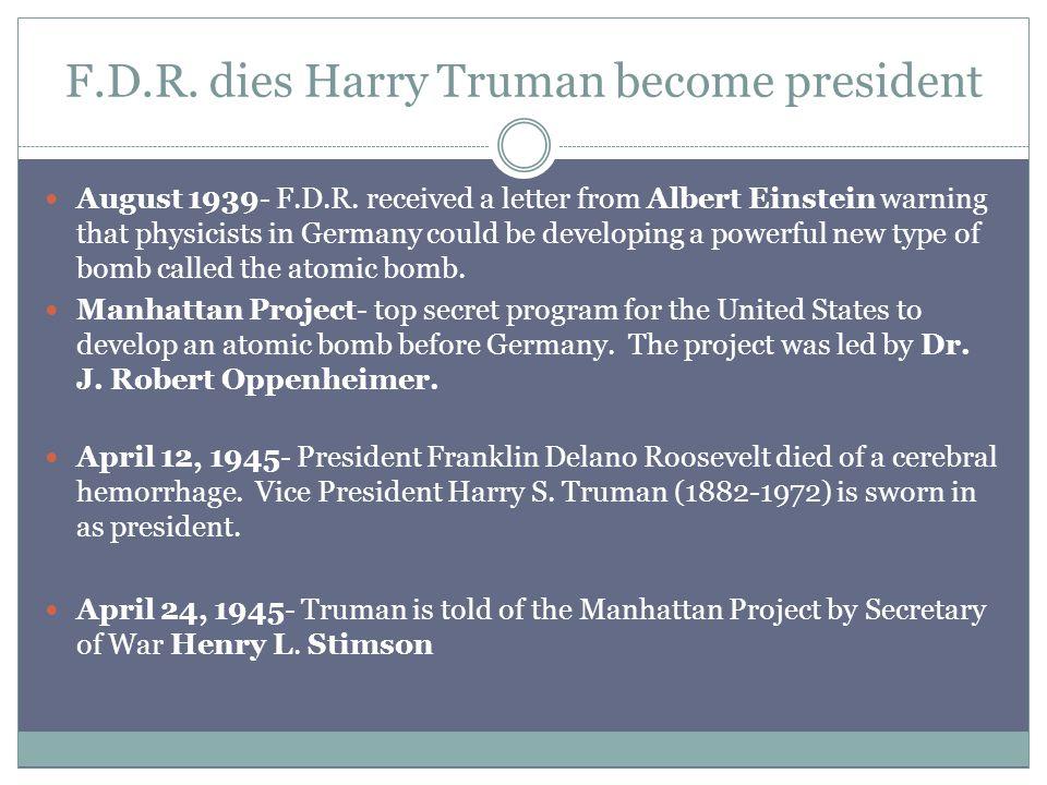 F.D.R. dies Harry Truman become president August 1939- F.D.R.