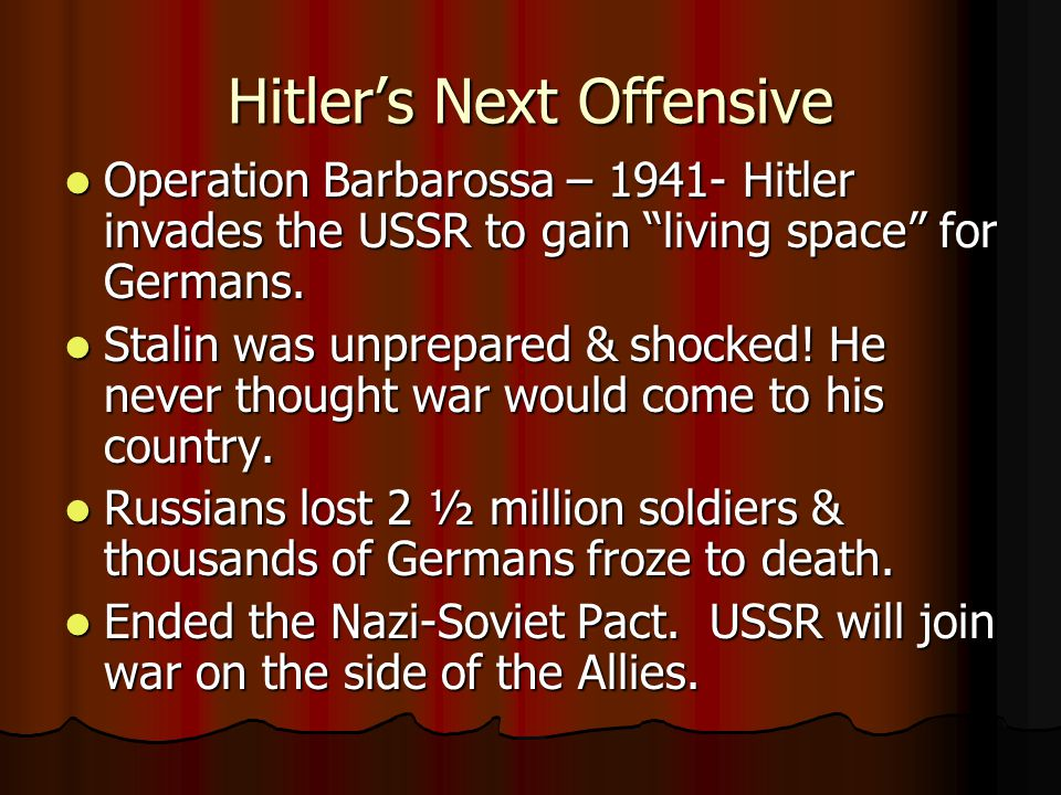 Hitler's Next Offensive Operation Barbarossa – 1941- Hitler invades the USSR to gain living space for Germans.