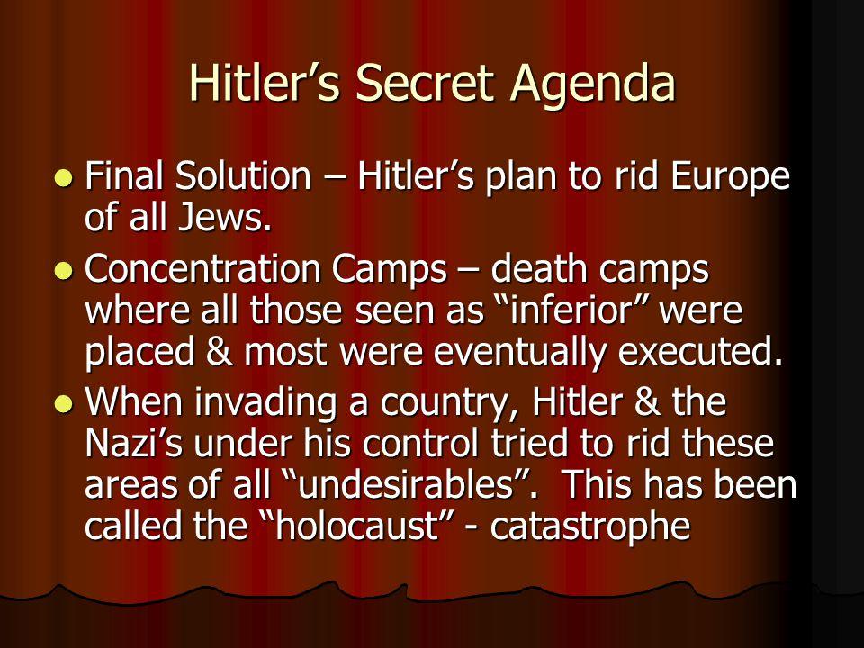 Hitler's Secret Agenda Final Solution – Hitler's plan to rid Europe of all Jews.